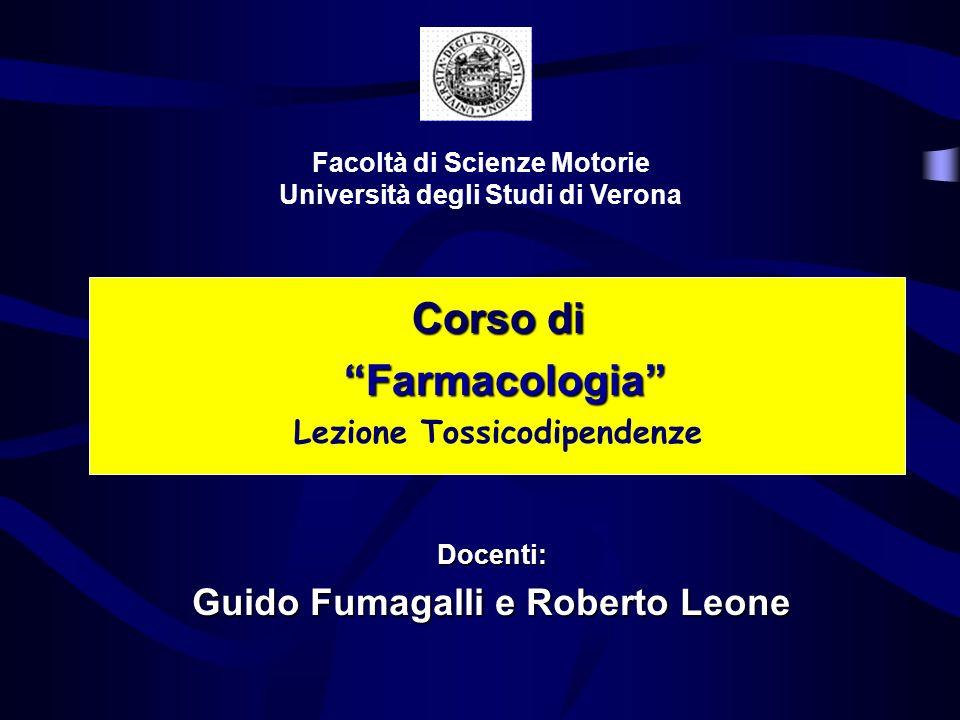 Corso di Farmacologia Farmacologia Lezione Tossicodipendenze Facoltà di Scienze Motorie Università degli Studi di Verona Docenti: Guido Fumagalli e Ro