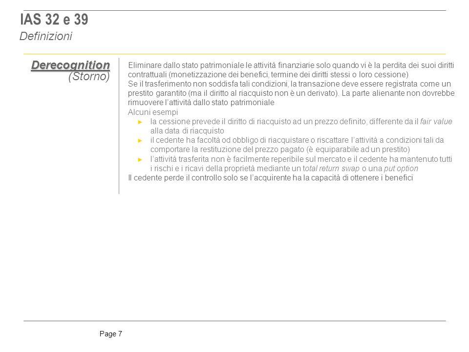 Page 8 IAS 32 e IAS 39 - Definizioni IAS 39 - Recognition IAS 39 – Measurement IAS 39 – Impairment IAS 39 – Derecognition IAS 39 – Embedded Derivatives Operazioni di cartolarizzazione IFRS 9