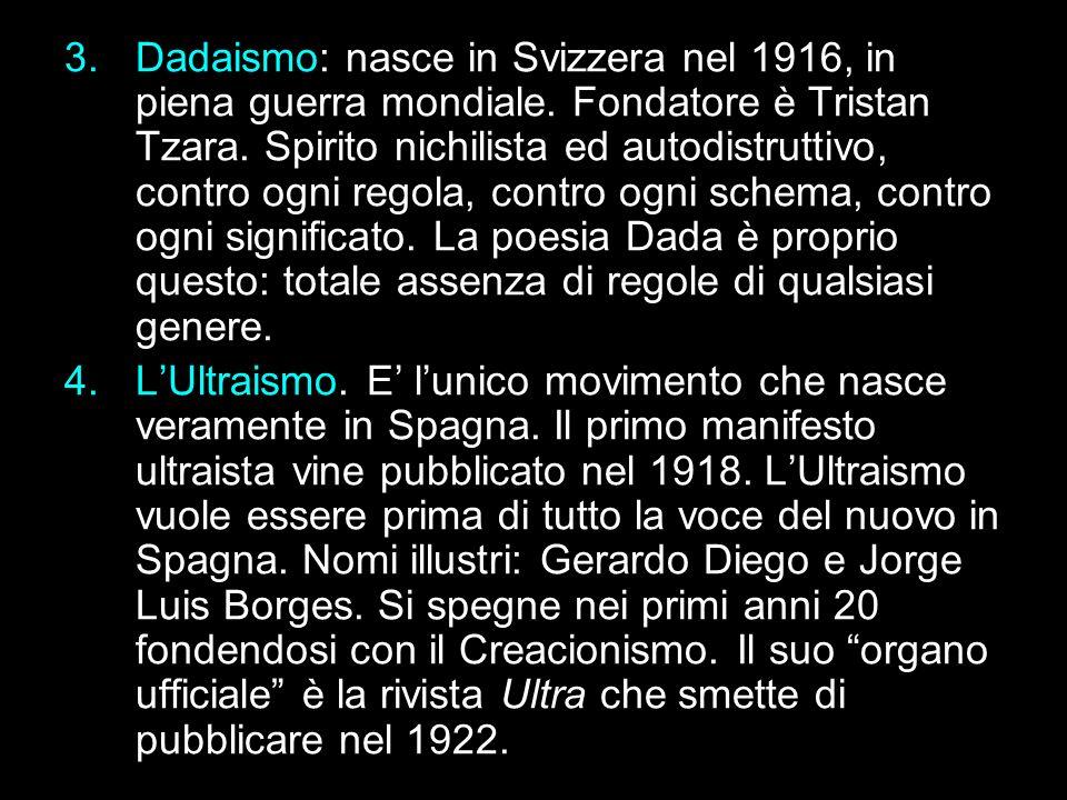 3.Dadaismo: nasce in Svizzera nel 1916, in piena guerra mondiale. Fondatore è Tristan Tzara. Spirito nichilista ed autodistruttivo, contro ogni regola