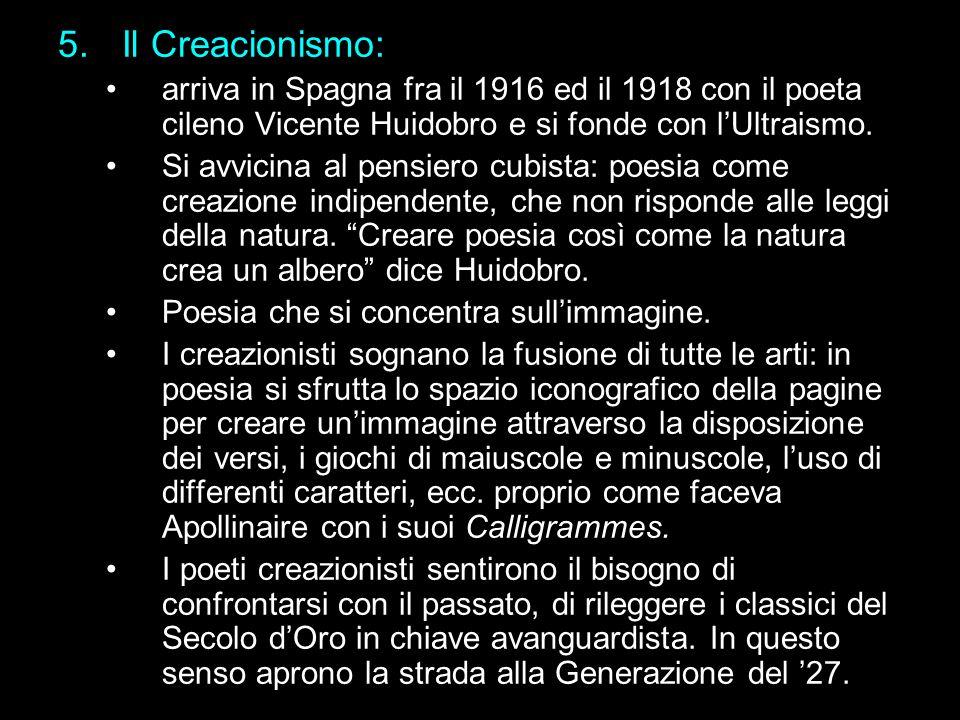 5.Il Creacionismo: arriva in Spagna fra il 1916 ed il 1918 con il poeta cileno Vicente Huidobro e si fonde con lUltraismo. Si avvicina al pensiero cub