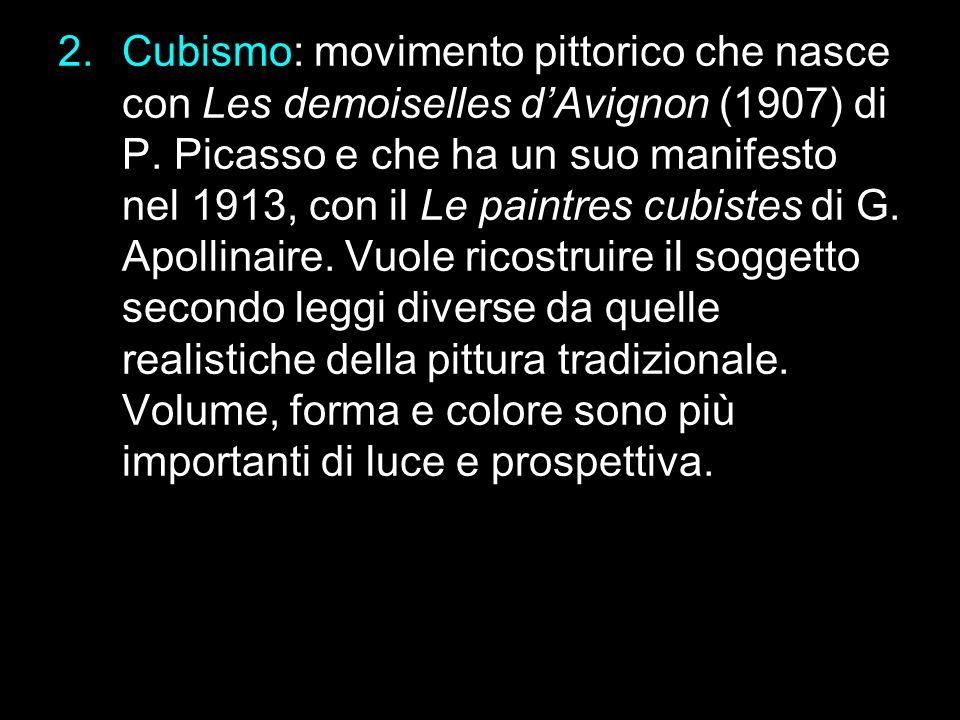 2.Cubismo: movimento pittorico che nasce con Les demoiselles dAvignon (1907) di P. Picasso e che ha un suo manifesto nel 1913, con il Le paintres cubi