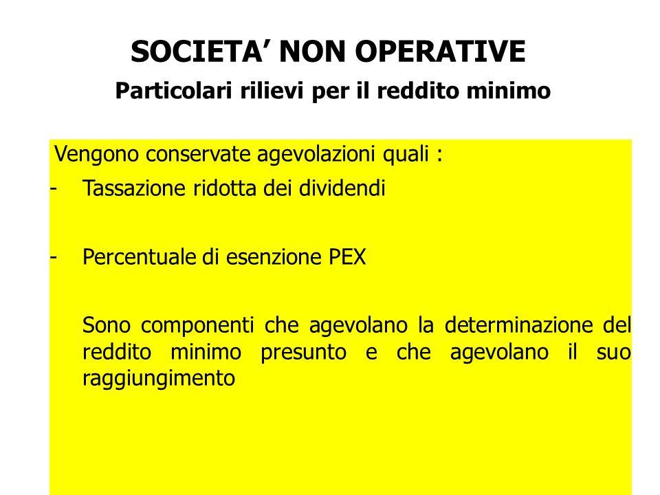 SOCIETA NON OPERATIVE Particolari rilievi per il reddito minimo Vengono conservate agevolazioni quali : -Tassazione ridotta dei dividendi -Percentuale