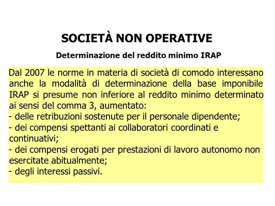 SOCIETÀ NON OPERATIVE Determinazione del reddito minimo IRAP Dal 2007 le norme in materia di società di comodo interessano anche la modalità di determ