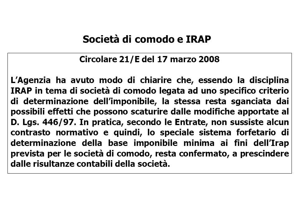 Circolare 21/E del 17 marzo 2008 LAgenzia ha avuto modo di chiarire che, essendo la disciplina IRAP in tema di società di comodo legata ad uno specifi