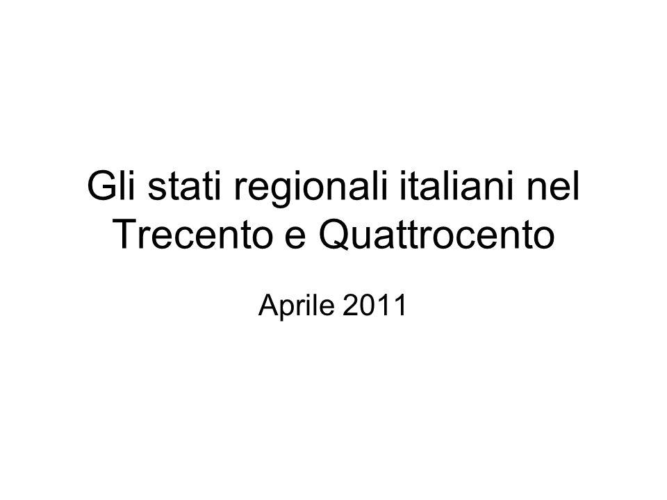 Gli stati regionali italiani nel Trecento e Quattrocento Aprile 2011