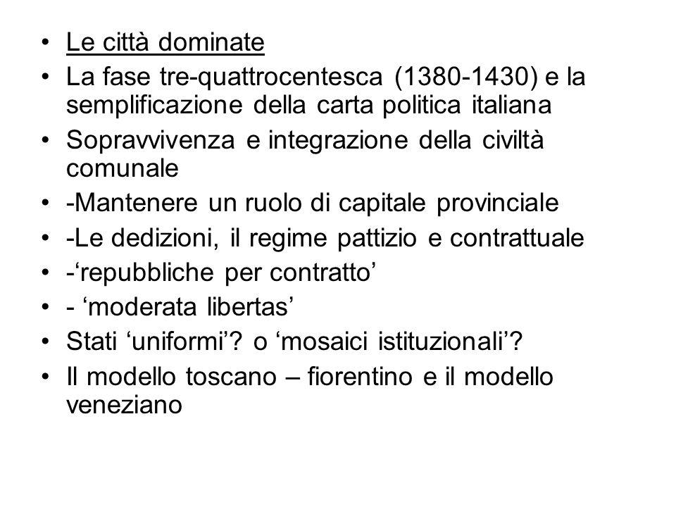 Le città dominate La fase tre-quattrocentesca (1380-1430) e la semplificazione della carta politica italiana Sopravvivenza e integrazione della civilt