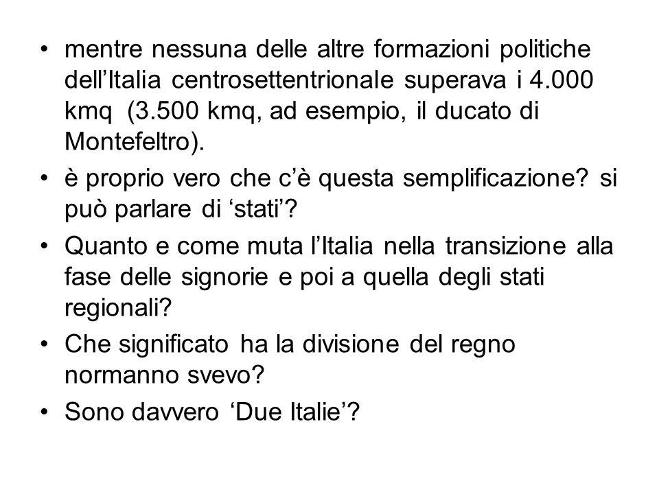 mentre nessuna delle altre formazioni politiche dellItalia centrosettentrionale superava i 4.000 kmq (3.500 kmq, ad esempio, il ducato di Montefeltro)