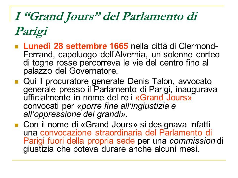 I Grand Jours del Parlamento di Parigi Lunedì 28 settembre 1665 nella città di Clermond- Ferrand, capoluogo dellAlvernia, un solenne corteo di toghe r