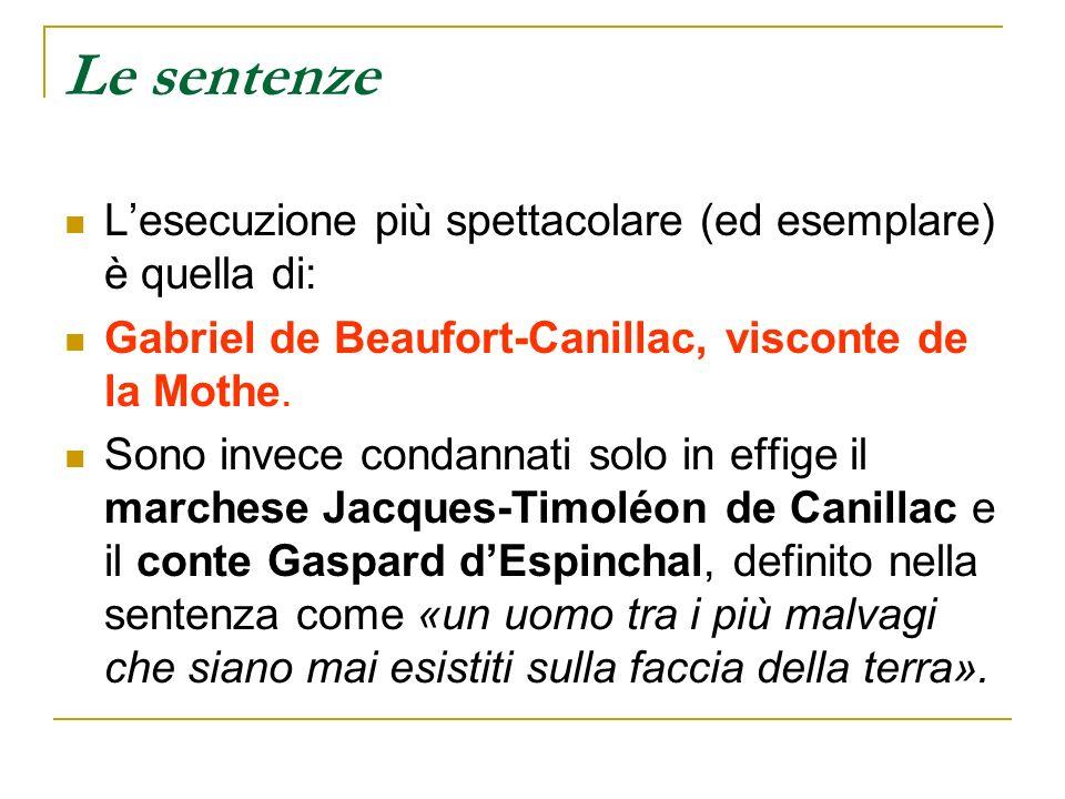 Le sentenze Lesecuzione più spettacolare (ed esemplare) è quella di: Gabriel de Beaufort-Canillac, visconte de la Mothe. Sono invece condannati solo i