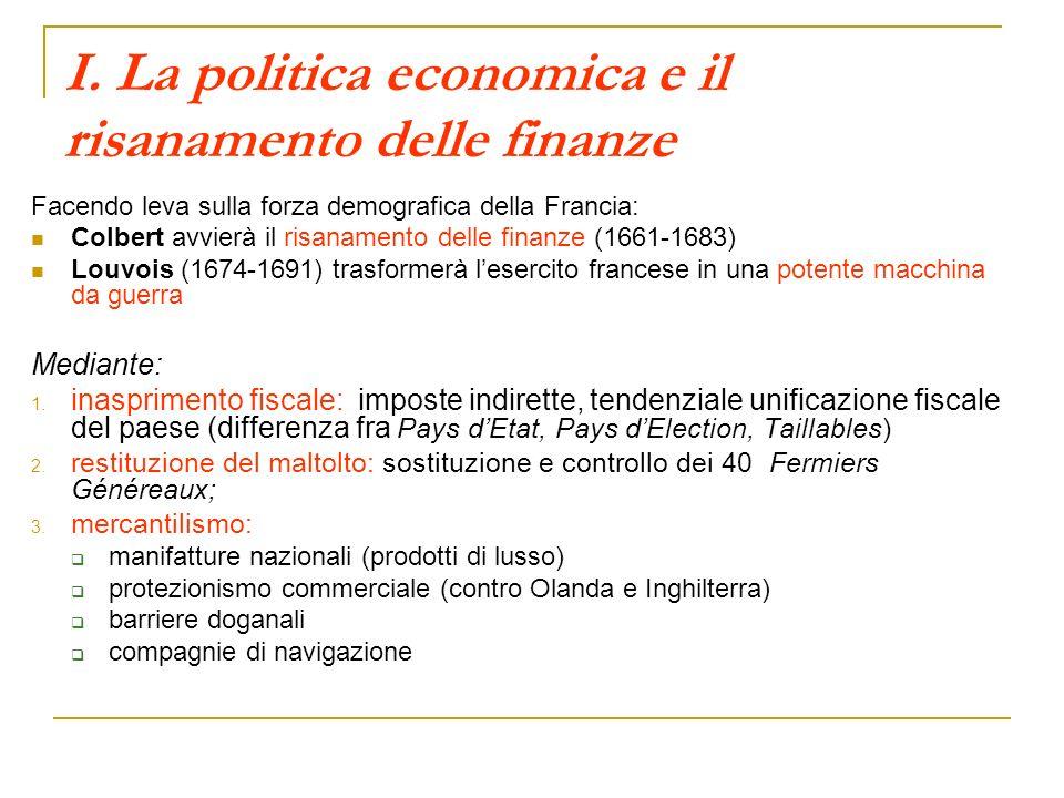 I. La politica economica e il risanamento delle finanze Facendo leva sulla forza demografica della Francia: Colbert avvierà il risanamento delle finan
