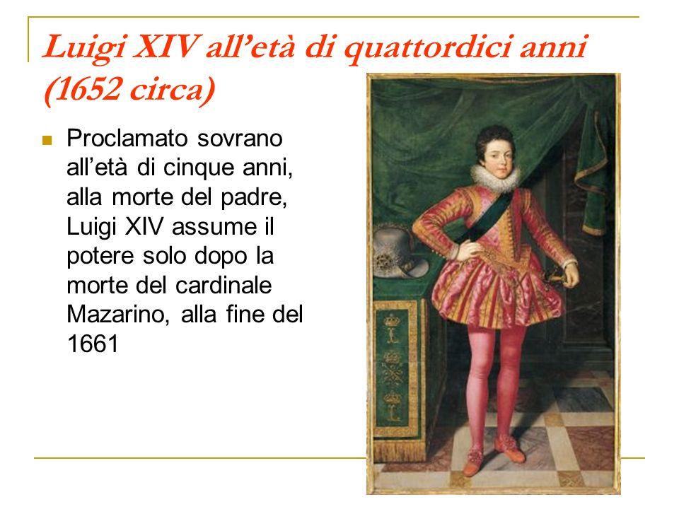 Luigi XIV alletà di quattordici anni (1652 circa) Proclamato sovrano alletà di cinque anni, alla morte del padre, Luigi XIV assume il potere solo dopo
