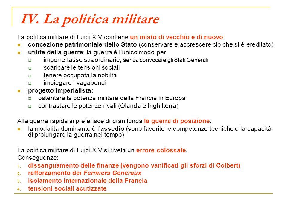 IV. La politica militare La politica militare di Luigi XIV contiene un misto di vecchio e di nuovo. concezione patrimoniale dello Stato (conservare e
