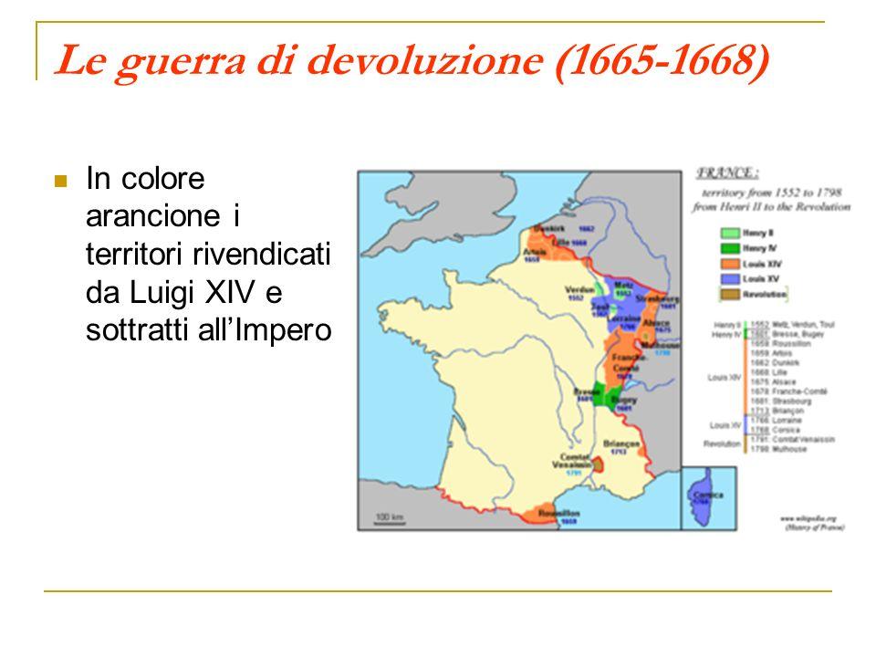 Le guerra di devoluzione (1665-1668) In colore arancione i territori rivendicati da Luigi XIV e sottratti allImpero