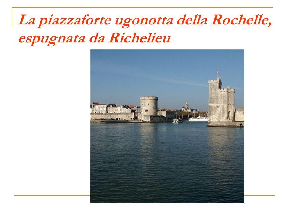La piazzaforte ugonotta della Rochelle, espugnata da Richelieu