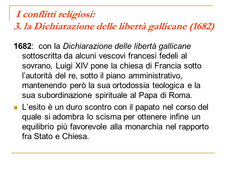 I conflitti religiosi: 3. la Dichiarazione delle libertà gallicane (1682) 1682: con la Dichiarazione delle libertà gallicane sottoscritta da alcuni ve