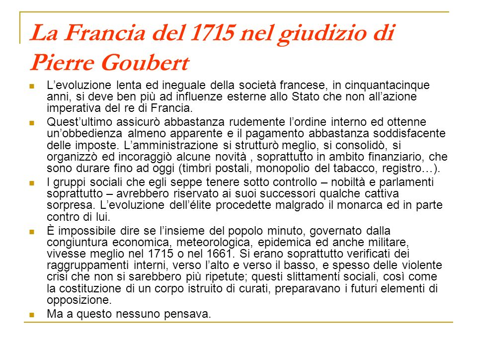 La Francia del 1715 nel giudizio di Pierre Goubert Levoluzione lenta ed ineguale della società francese, in cinquantacinque anni, si deve ben più ad i