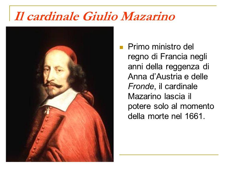 Il cardinale Giulio Mazarino Primo ministro del regno di Francia negli anni della reggenza di Anna dAustria e delle Fronde, il cardinale Mazarino lasc