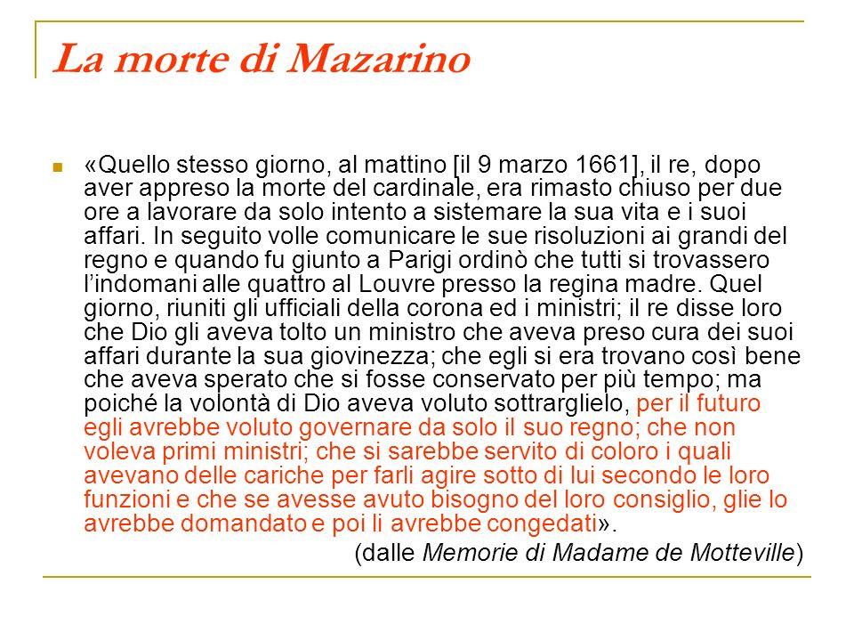 La morte di Mazarino «Quello stesso giorno, al mattino [il 9 marzo 1661], il re, dopo aver appreso la morte del cardinale, era rimasto chiuso per due