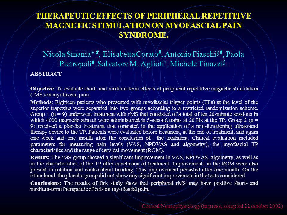 THERAPEUTIC EFFECTS OF PERIPHERAL REPETITIVE MAGNETIC STIMULATION ON MYOFASCIAL PAIN SYNDROME. Nicola Smania*, Elisabetta Corato, Antonio Fiaschi §, P