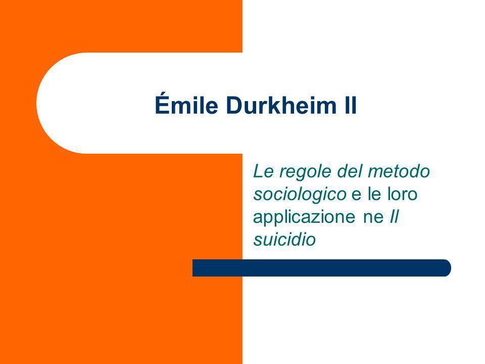 Émile Durkheim II Le regole del metodo sociologico e le loro applicazione ne Il suicidio