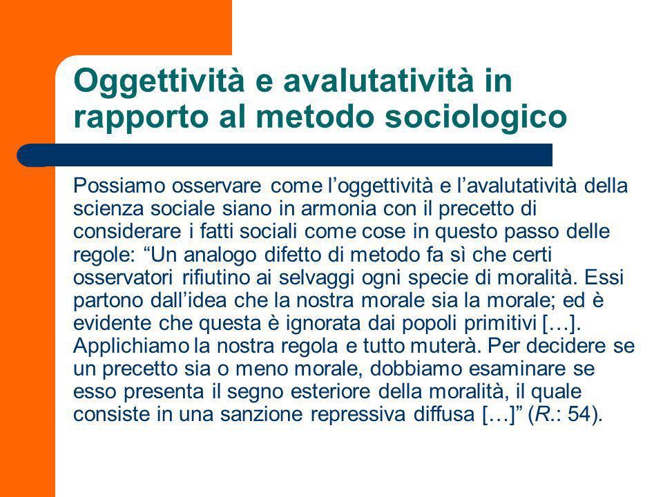 Oggettività e avalutatività della sociologia Se ne deduce quindi che latteggiamento sociologico è in primo luogo indirizzato ad accertare lesistenza d