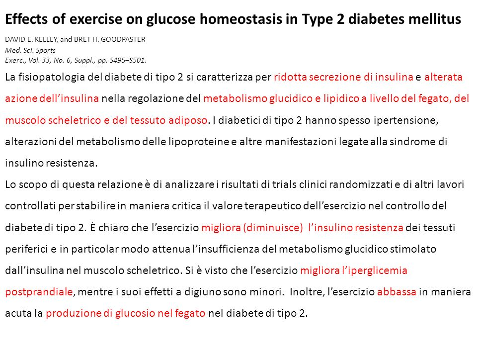 Effects of exercise on glucose homeostasis in Type 2 diabetes mellitus DAVID E. KELLEY, and BRET H. GOODPASTER Med. Sci. Sports Exerc., Vol. 33, No. 6