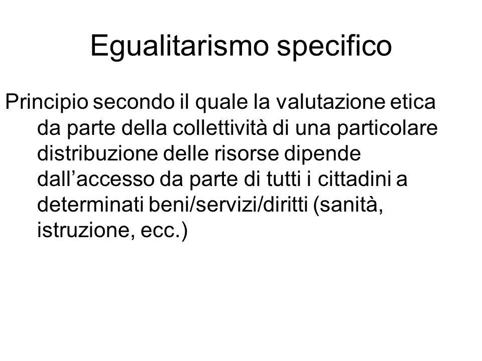 Egualitarismo specifico Principio secondo il quale la valutazione etica da parte della collettività di una particolare distribuzione delle risorse dip