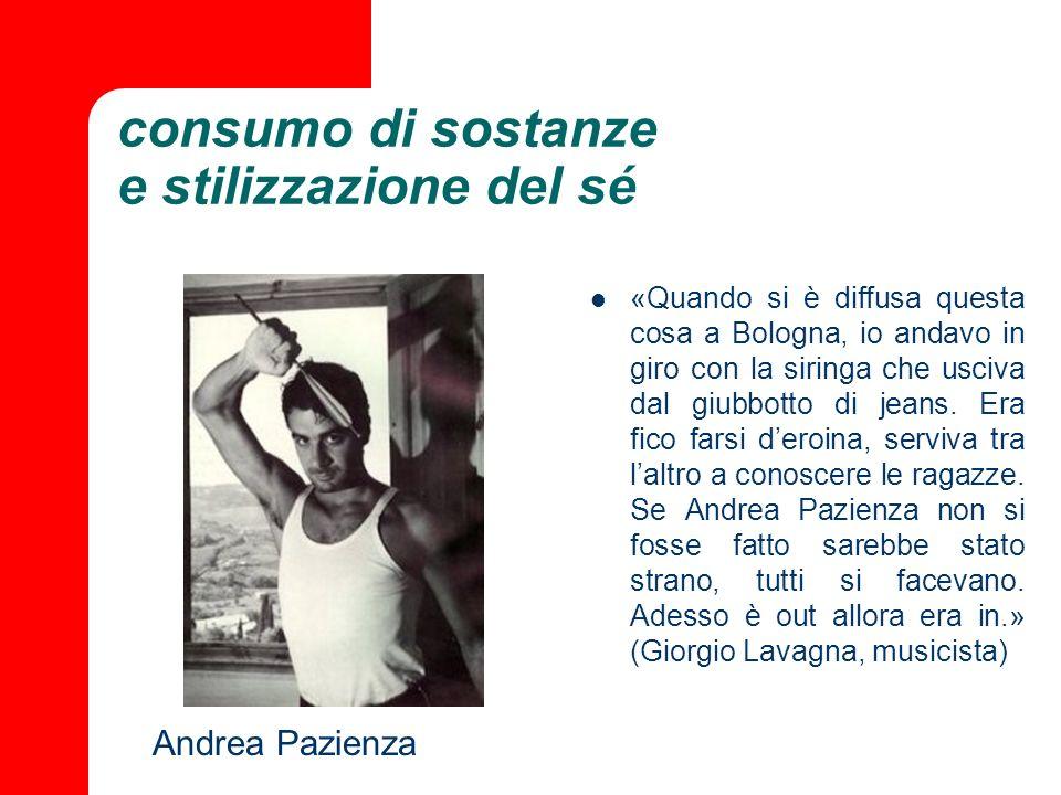 consumo di sostanze e stilizzazione del sé «Quando si è diffusa questa cosa a Bologna, io andavo in giro con la siringa che usciva dal giubbotto di je