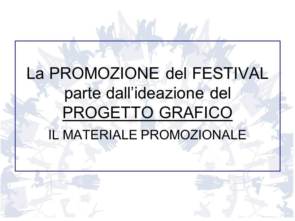 La PROMOZIONE del FESTIVAL parte dallideazione del PROGETTO GRAFICO IL MATERIALE PROMOZIONALE