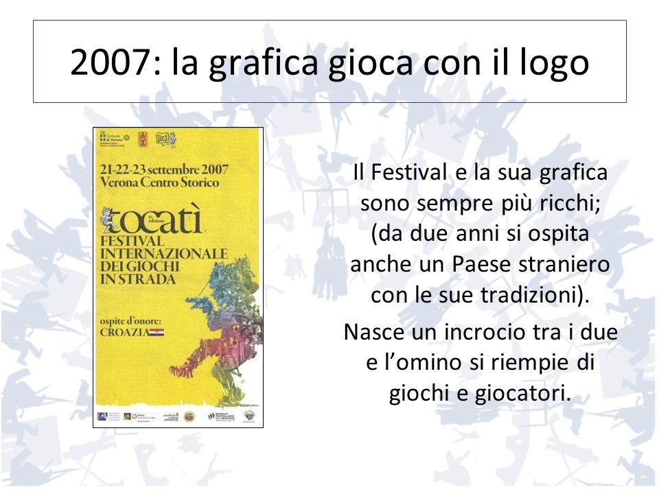 2007: la grafica gioca con il logo Il Festival e la sua grafica sono sempre più ricchi; (da due anni si ospita anche un Paese straniero con le sue tra