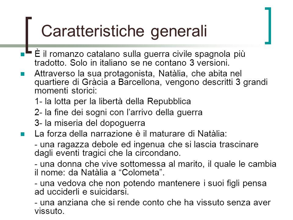 Caratteristiche generali È il romanzo catalano sulla guerra civile spagnola più tradotto. Solo in italiano se ne contano 3 versioni. Attraverso la sua