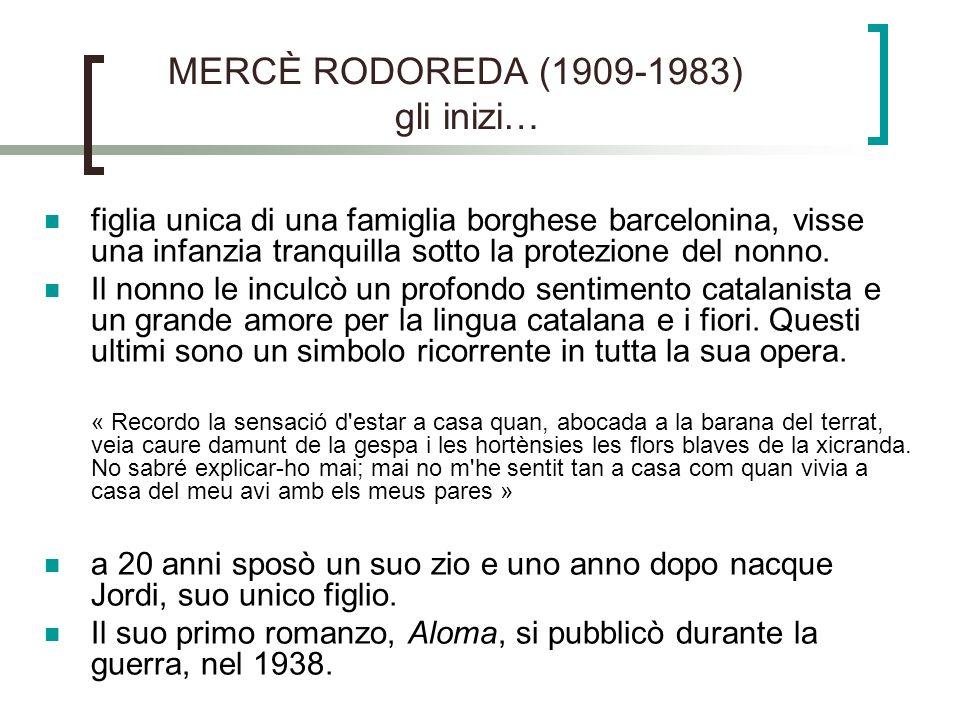 MERCÈ RODOREDA (1909-1983) gli inizi… figlia unica di una famiglia borghese barcelonina, visse una infanzia tranquilla sotto la protezione del nonno.