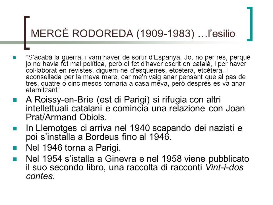 MERCÈ RODOREDA (1909-1983) …lesilio S'acabà la guerra, i vam haver de sortir d'Espanya. Jo, no per res, perquè jo no havia fet mai política, però el f