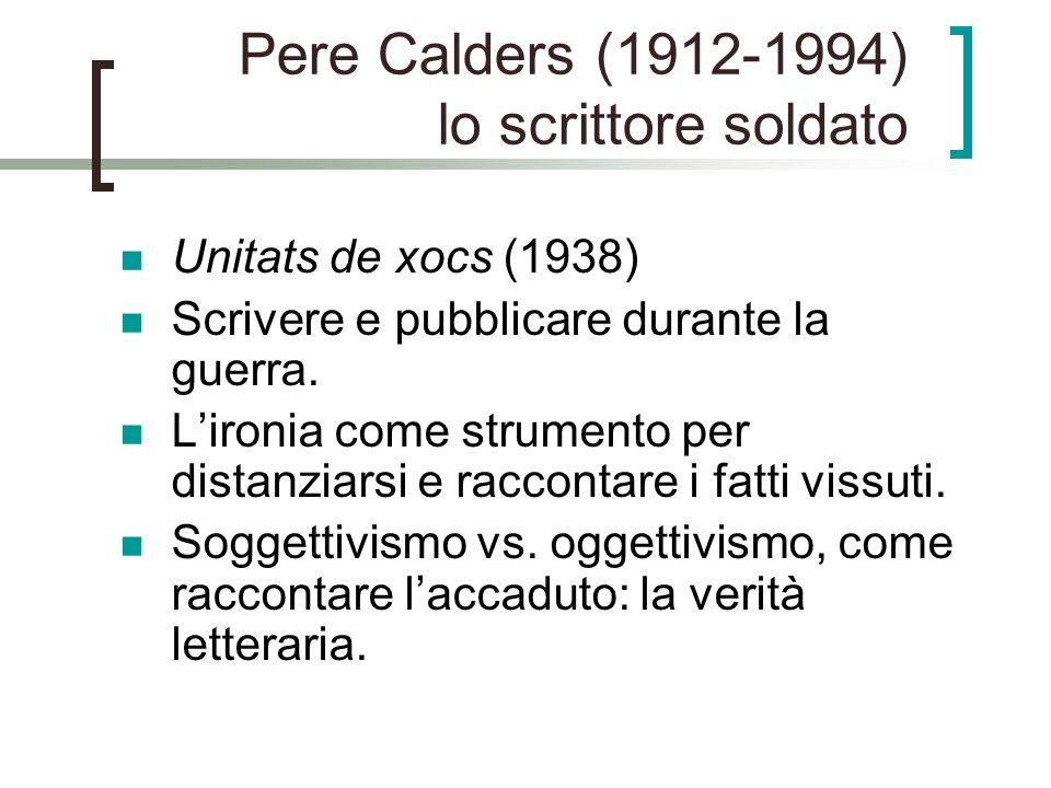 Pere Calders (1912-1994) lo scrittore soldato Unitats de xocs (1938) Scrivere e pubblicare durante la guerra. Lironia come strumento per distanziarsi