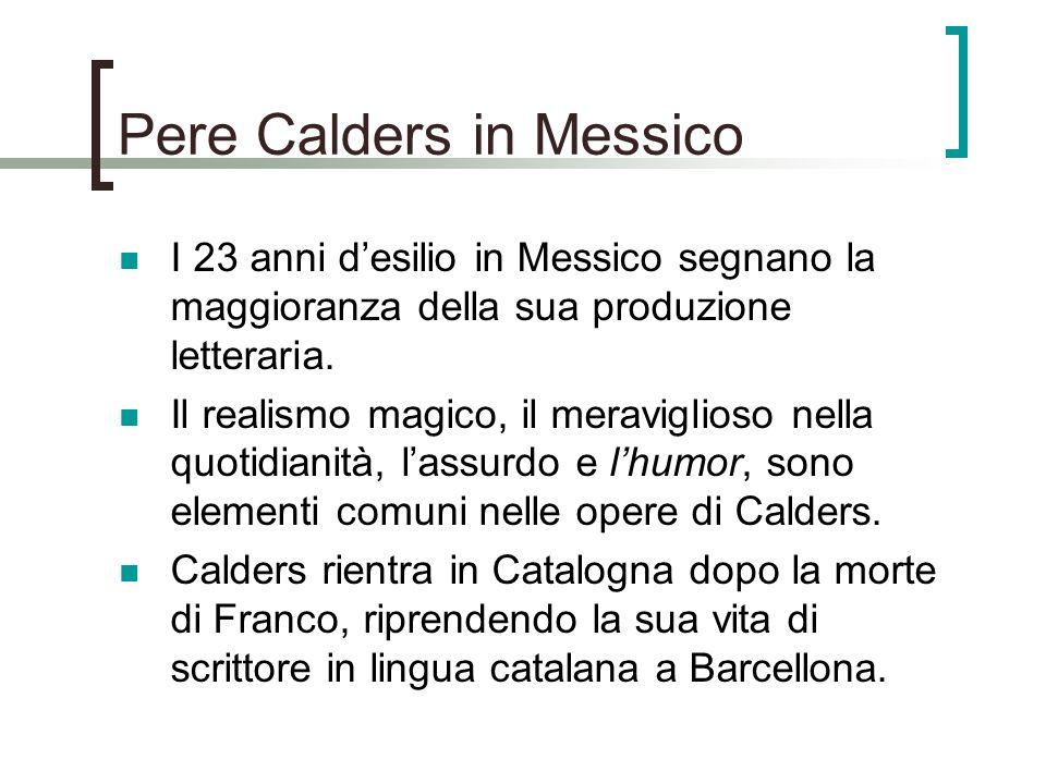 Pere Calders in Messico I 23 anni desilio in Messico segnano la maggioranza della sua produzione letteraria. Il realismo magico, il meraviglioso nella