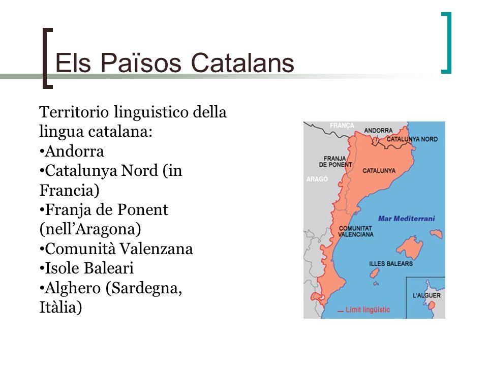 Els Països Catalans Territorio linguistico della lingua catalana: Andorra Catalunya Nord (in Francia) Franja de Ponent (nellAragona) Comunità Valenzan