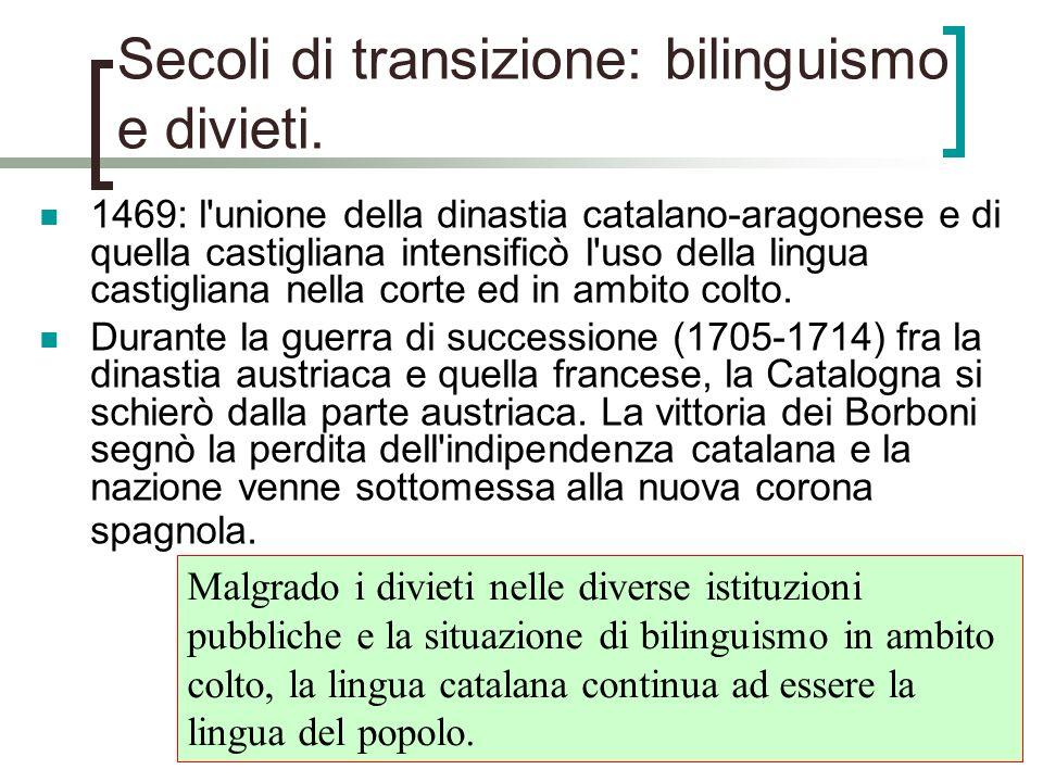 Secoli di transizione: bilinguismo e divieti. 1469: l'unione della dinastia catalano-aragonese e di quella castigliana intensificò l'uso della lingua