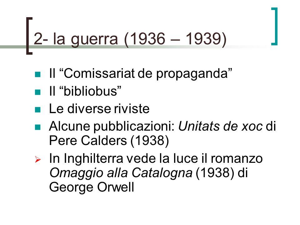 2- la guerra (1936 – 1939) Il Comissariat de propaganda Il bibliobus Le diverse riviste Alcune pubblicazioni: Unitats de xoc di Pere Calders (1938) In