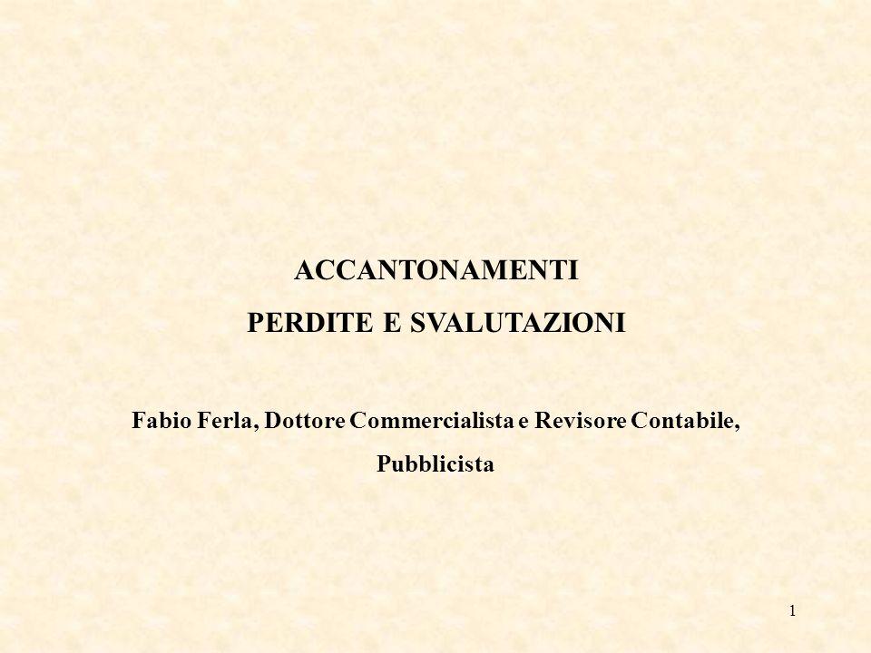 1 ACCANTONAMENTI PERDITE E SVALUTAZIONI Fabio Ferla, Dottore Commercialista e Revisore Contabile, Pubblicista