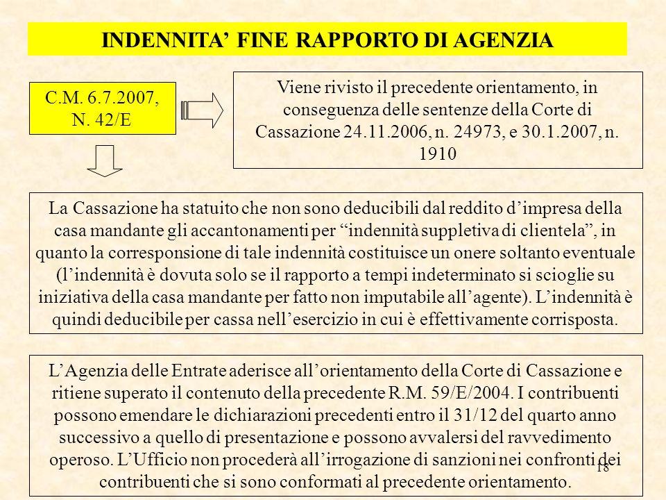 18 INDENNITA FINE RAPPORTO DI AGENZIA C.M. 6.7.2007, N. 42/E Viene rivisto il precedente orientamento, in conseguenza delle sentenze della Corte di Ca