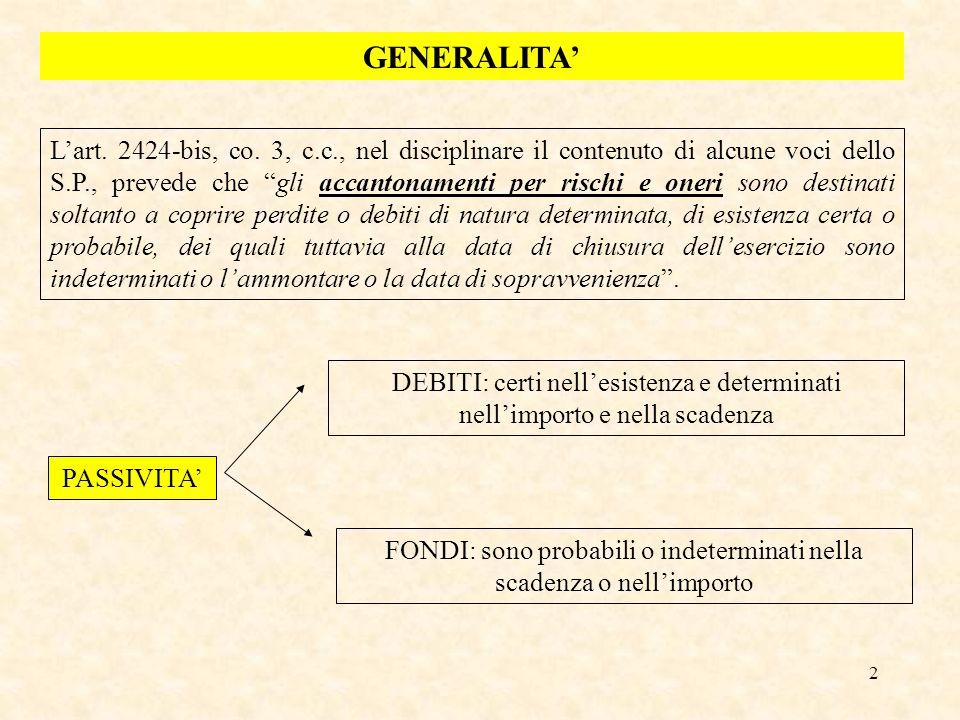 2 GENERALITA Lart. 2424-bis, co. 3, c.c., nel disciplinare il contenuto di alcune voci dello S.P., prevede che gli accantonamenti per rischi e oneri s