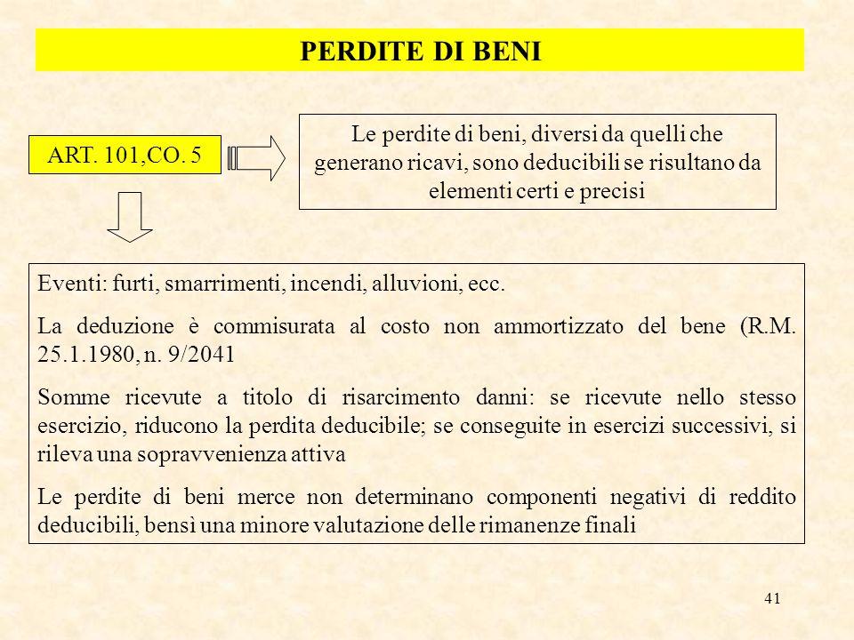 41 PERDITE DI BENI ART. 101,CO. 5 Le perdite di beni, diversi da quelli che generano ricavi, sono deducibili se risultano da elementi certi e precisi