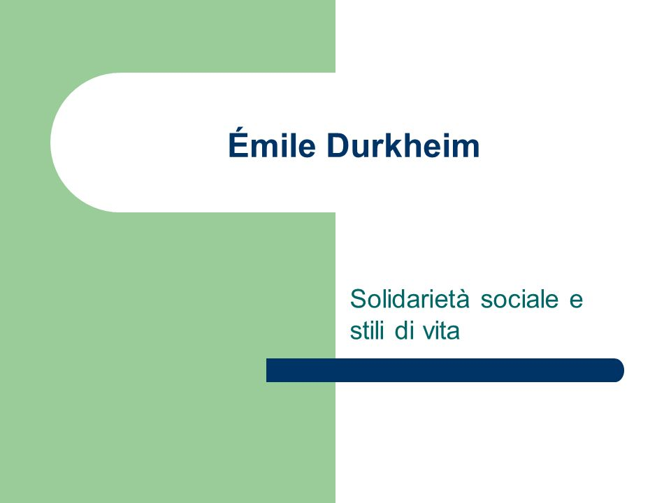 Émile Durkheim Solidarietà sociale e stili di vita