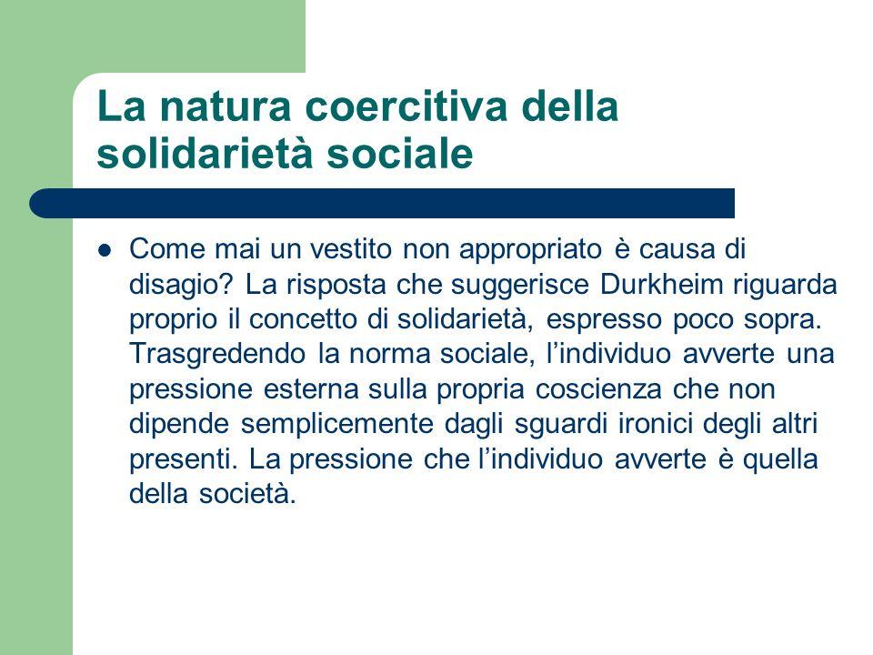 La natura coercitiva della solidarietà sociale Come mai un vestito non appropriato è causa di disagio? La risposta che suggerisce Durkheim riguarda pr