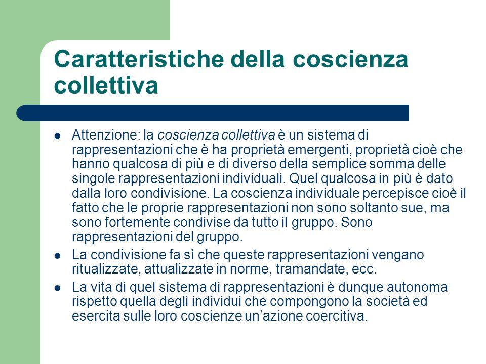 Caratteristiche della coscienza collettiva Attenzione: la coscienza collettiva è un sistema di rappresentazioni che è ha proprietà emergenti, propriet