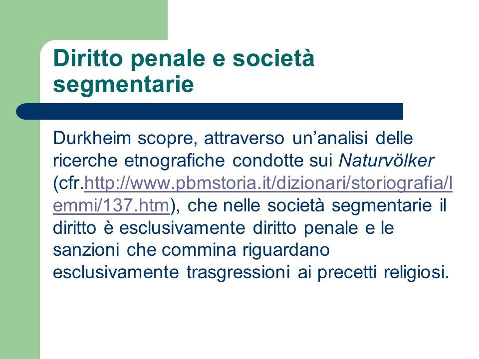 Diritto penale e società segmentarie Durkheim scopre, attraverso unanalisi delle ricerche etnografiche condotte sui Naturvölker (cfr.http://www.pbmsto