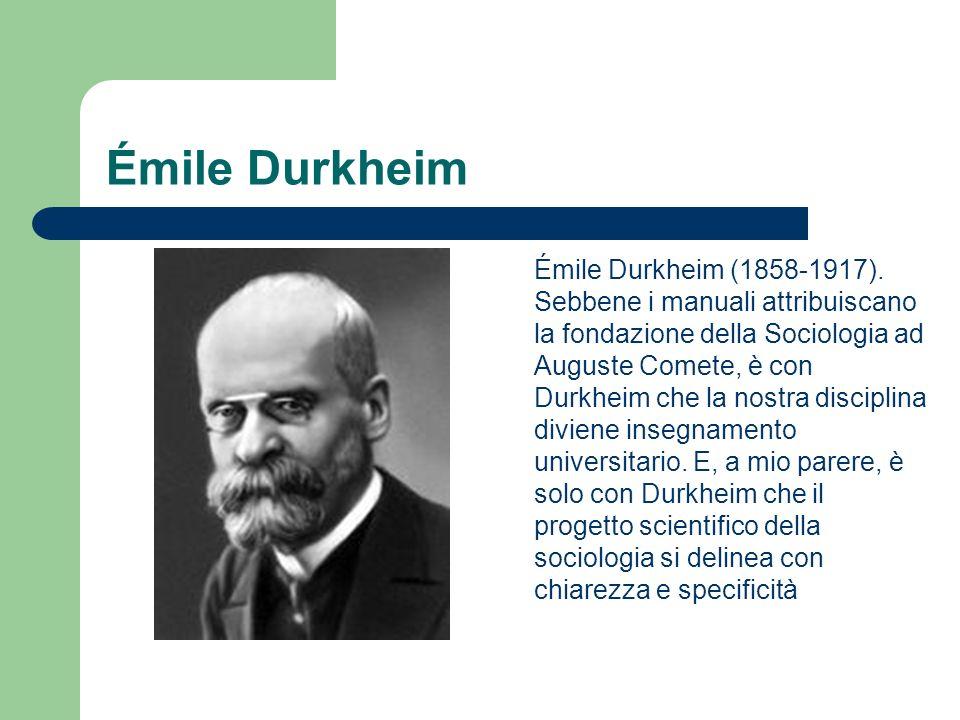 Émile Durkheim Émile Durkheim (1858-1917). Sebbene i manuali attribuiscano la fondazione della Sociologia ad Auguste Comete, è con Durkheim che la nos