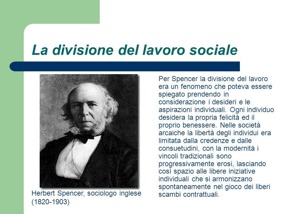 La divisione del lavoro sociale Per Spencer la divisione del lavoro era un fenomeno che poteva essere spiegato prendendo in considerazione i desideri