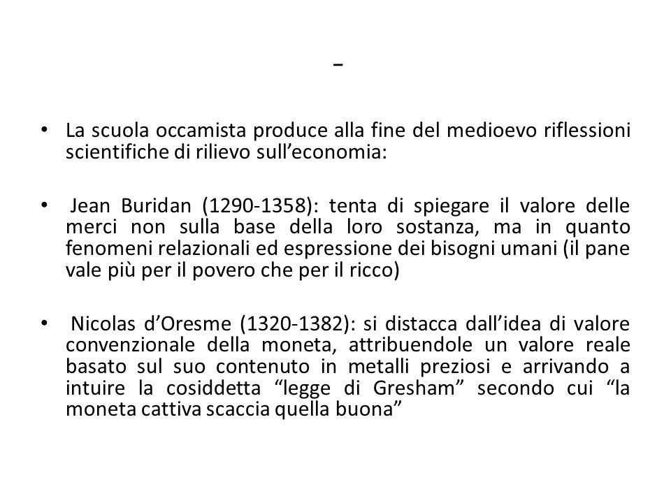 - La scuola occamista produce alla fine del medioevo riflessioni scientifiche di rilievo sulleconomia: Jean Buridan (1290-1358): tenta di spiegare il