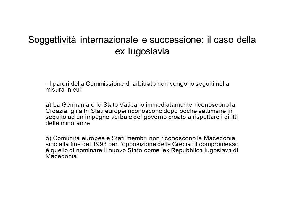 Soggettività internazionale e successione: il caso della ex Iugoslavia - I pareri della Commissione di arbitrato non vengono seguiti nella misura in c